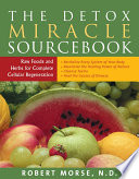 """The Detox Miracle Sourcebook: Raw Foods and Herbs for Complete Cellular Regeneration"" by Robert Morse"