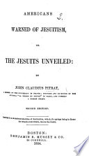Americans warned of Jesuitism, or the Jesuits unveiled