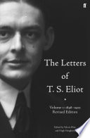 The Letters of T  S  Eliot Volume 1  1898 1922