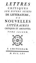 Lettres critiques sur divers sujets de littérature, ou Nouvelles littéraires critiques et amusantes. Tome premier [-second]