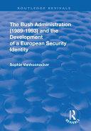 The Bush Administration (1989-1993) and the Development of a European Security Identity Pdf/ePub eBook