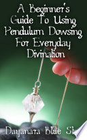 A Beginner s Guide to Using Pendulum Dowsing For Everyday Divination