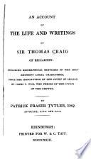 An Account of the Life and Writings of Sir Thomas Craig of Riccarton