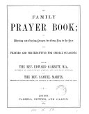 The family prayer book  or  Morning and evening prayers for every day in the year  ed  by E  Garbett and S  Martin  Publ  in parts