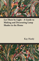 Let There be Light   A Guide to Making and Decorating Lamp Shades in the Home