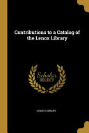 Contributions To A Catalog Of The Lenox Library