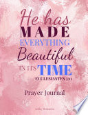 He Has Made Everything Beautiful In Its Time Prayer Journal