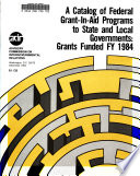 A Catalog of Federal Grant in aid Programs to State and Local Governments