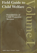 Field Guide to Child Welfare  Foundations of child protective services Book