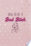 How To Be A Bad Bitch