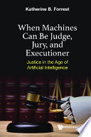 When Machines Can Be Judge Jury And Executioner Justice In The Age Of Artificial Intelligence