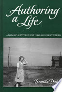 Authoring a Life  : A Woman's Survival In and Through Literary Studies
