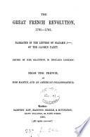 The great French revolution, 1785-1793: the letters of mme. J- , ed. by E. Lockroy, from the Fr. by miss Martin and an American collaborateur