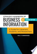 Strauss s Handbook of Business Information  A Guide for Librarians  Students  and Researchers  4th Edition