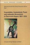 Frauenbilder, feministische Praxis und nationales Bewusstsein in Österreich-Ungarn 1867-1918