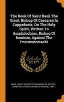 Pdf The Book of Saint Basil the Great, Bishop of Caesarea in Cappadocia, on the Holy Spirit, Written to Amphilochius, Bishop of Iconium, Against the Pneumatomachi
