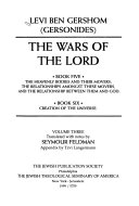 The Wars of the Lord  Book five  The heavenly bodies and their movers  the relationships amongst these movers  and the relationship between them and God  Book six  Creation of the universe