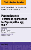 Psychodynamic Treatment Approaches to Psychopathology  vol 2  An Issue of Child and Adolescent Psychiatric Clinics of North America