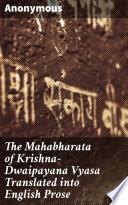 The Mahabharata of Krishna Dwaipayana Vyasa Translated into English Prose