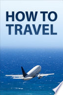 Travel Tips How To Travel