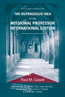 The Outrageous Idea of the Missional Professor  International Edition