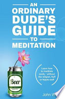 An Ordinary Dude's Guide to Meditation
