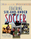 The Baffled Parent s Guide to Coaching 6 and Under Soccer