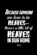 Because Someone We Love Is In Heaven There S A Little Bit Of Heaven In Our Home