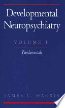 Developmental Neuropsychiatry: Fundamentals