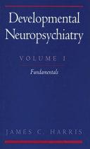 Developmental Neuropsychiatry: Fundamentals