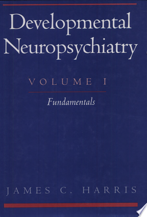 Download Developmental Neuropsychiatry: Fundamentals Free Books - Dlebooks.net