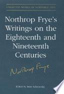 Northrop Frye S Writings On The Eighteenth And Nineteenth Centuries