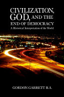 Civilization, God, and the End of Democracy ebook
