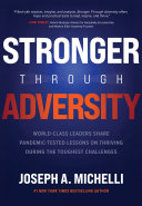 Stronger Through Adversity: World-Class Leaders Share Pandemic-Tested Lessons on Thriving During the Toughest Challenges Pdf/ePub eBook