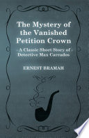 The Mystery of the Vanished Petition Crown (A Classic Short Story of Detective Max Carrados)
