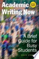 Academic Writing Now: A Brief Guide for Busy Students—with MLA 2016 Update