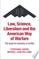 Law  Science  Liberalism  and the American Way of Warfare