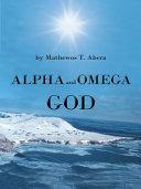 Alpha and Omega God ebook