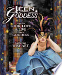 """Teen Goddess: How to Look, Love & Live Like a Goddess"" by Catherine Wishart"