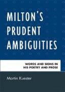Milton s Prudent Ambiguities