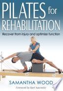 Pilates for rehabilitation / Samantha Wood.