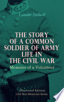 The Story Of A Common Soldier Of Army Life In The Civil War Illustrated Edition