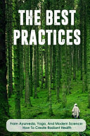 The Best Practices From Ayurveda  Yoga  And Modern Science How To Create Radiant Health