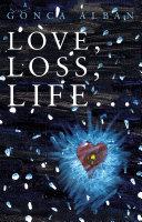 Love, Loss, Life...