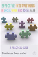 Effective interviewing in social work and social care : a practical guide