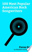 """Focus On: 100 Most Popular American Rock Songwriters"" by Wikipedia contributors"