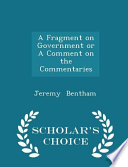 A Fragment on Government Or a Comment on the Commentaries - Scholar's Choice Edition