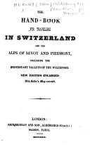 The Hand Book for Travellers in Switzerland and the Alps of Savoy and Piedmont     New Edition Enlarged  with Keller s Map Corrected   By John Murray III  With Plates