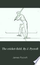The cricket field  By J  Pycroft