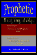 Prophetic Ministry Misery And Mishaps Rediscovering The Purpose Of The Prophetic Gift
